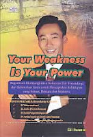 Judul Buku : Your Weakness Is Your Power