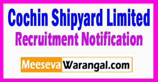 CSL Cochin Shipyard Limited Recruitment Notification