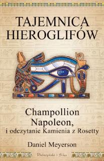 Tajemnica hieroglifów. Champollion, Napoleon i odczytanie Kamienia z Rosetty - Daniel Meyerson