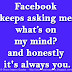 Facebook keeps asking me what's on my mind? and honestly it's always you.