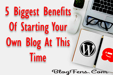 Biggest Blogging Benefits At This Time 2019