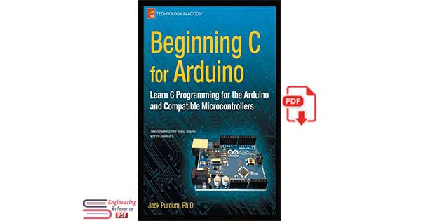 Beginning C for Arduino: Learn C programming for the Arduino 1st Edition by Jack Purdum