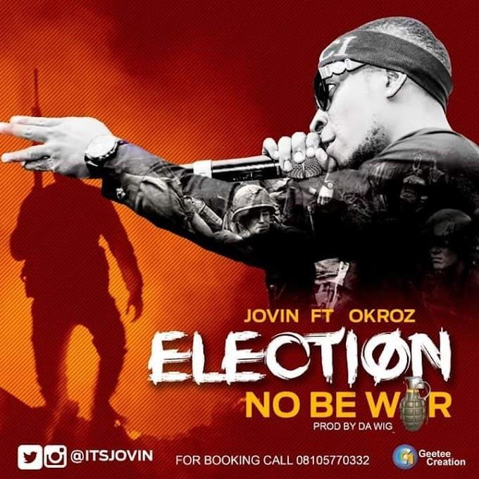 PREMIER: Jovin - Election No B War feat. Okroz || Download Mp3