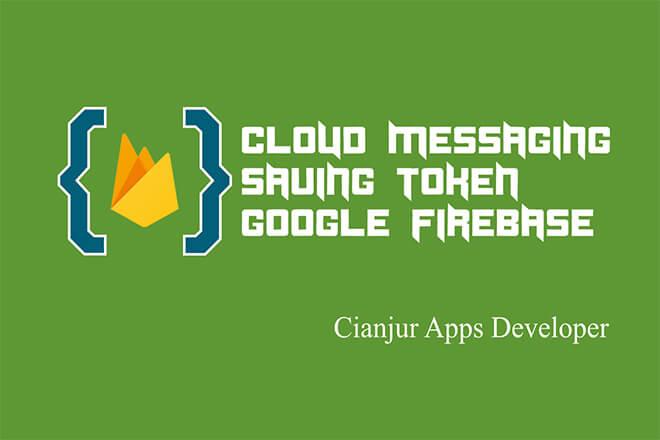Belajar Cara Meyimpan Token pada Firebase Cloud Messaging