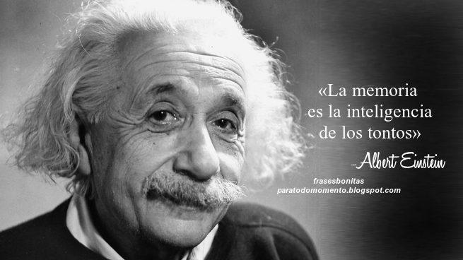 «La memoria es la inteligencia de los tontos» -Albert Einstein