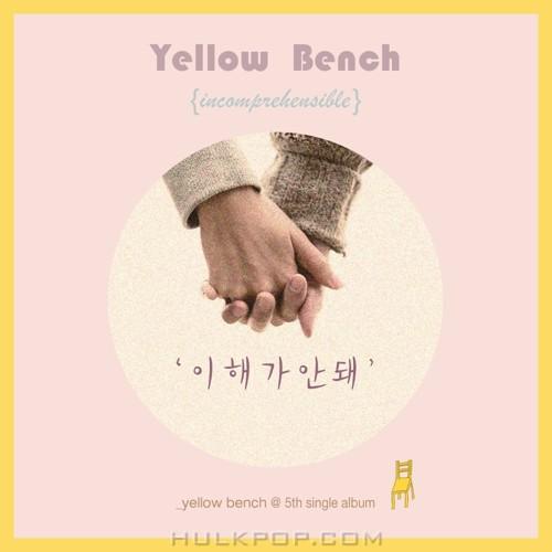 YELLOW BENCH – 이해가 안돼 – Single