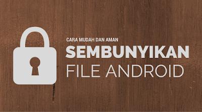 Cara Menyembunyikan File di Android Secara Mudah dan Aman