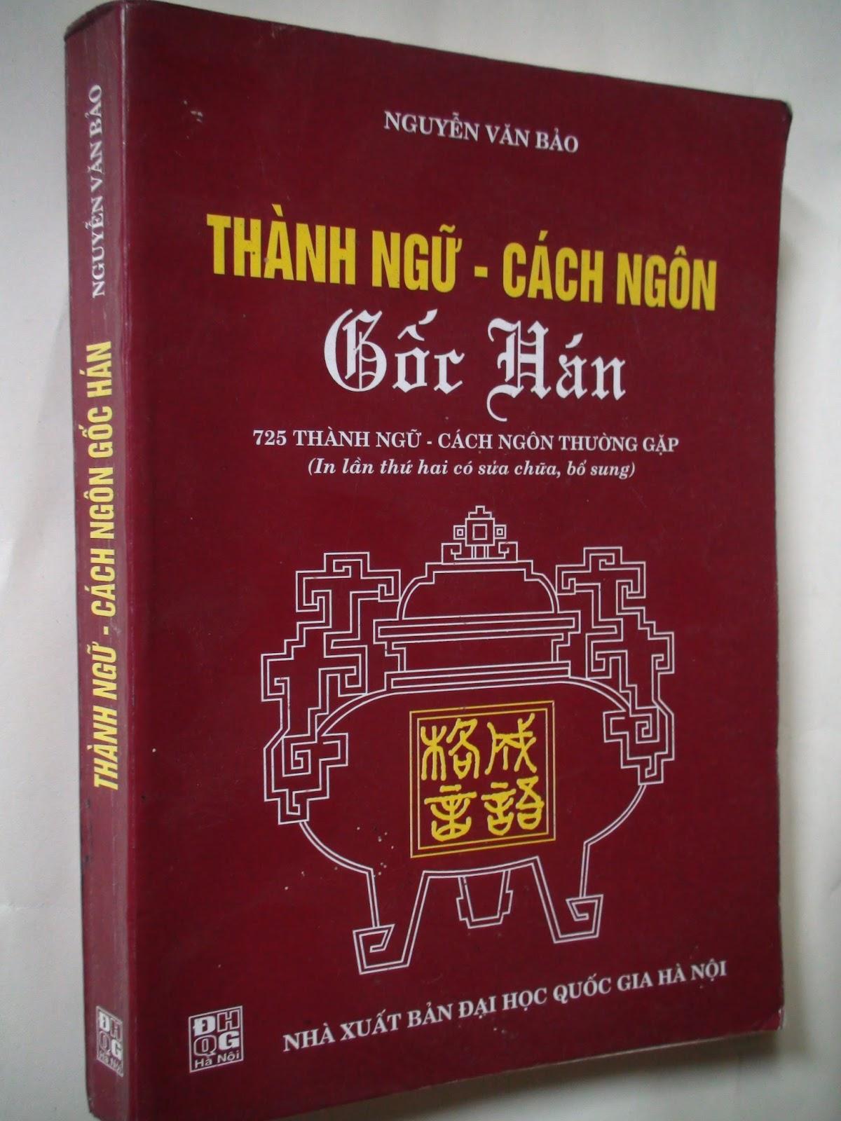 Trong một nhà sách tự chọn ở Thành phố Thanh Hoá, tôi tìm thấy cuốn \u201cThành ngữ cách ngôn gốc Hán\u201d của Nguyễn Văn Bảo-Nhà xuất bản Đại học Quốc gia Hà ...