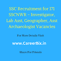 SSC Recruitment for 171 SSCNWR – Investigator, Lab Asst, Geographer, Asst Archaeologist Vacancies