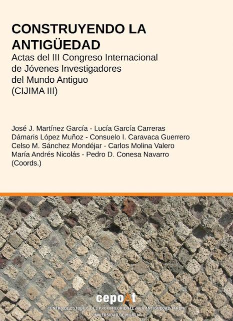 """""""Construyendo la antigüedad"""", las actas del III Congreso Internacional de Jóvenes Investigadores del Mundo Antiguo (CIJIMA III)"""