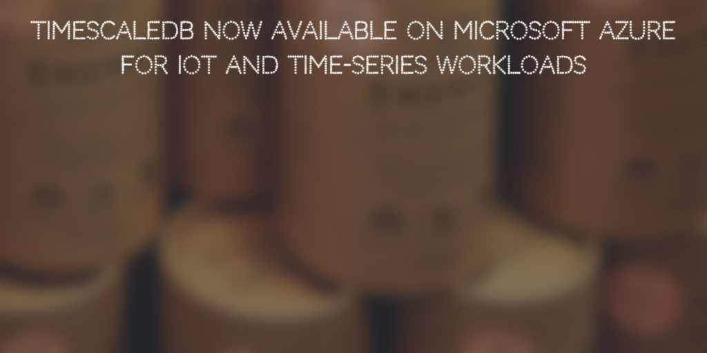 TimescaleDB Now available on Microsoft Azure for IoT and Time-Series
