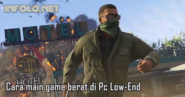 Cara Mainkan Game Berat di PC Low-End