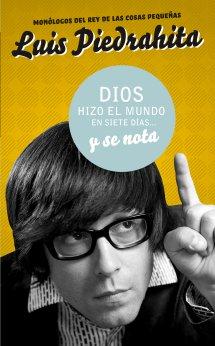 Dios hizo el mundo en siete dias…y se nota – Luis Piedrahita