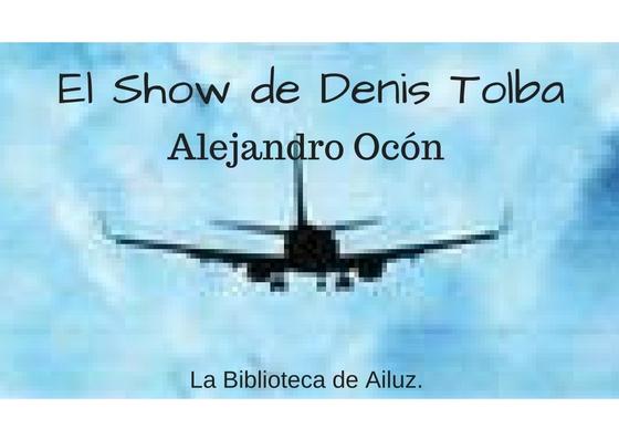 El show de Denis Tolba. - Alejandro Ocón