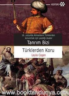 Leyla Coşan - Tanrım Bizi Türklerden Koru - 16. Yüzyılda Almanların Türklerden Korunmak İçin Yazdığı Dualar