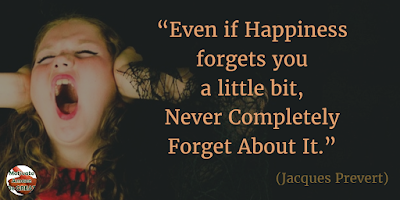 "71 Quotes About Life Being Hard But Getting Through It: ""Even if happiness forgets you a little bit, never completely forget about it."" -  Jacques Prevert"