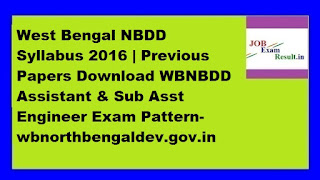 West Bengal NBDD Syllabus 2016 | Previous Papers Download WBNBDD Assistant & Sub Asst Engineer Exam Pattern-wbnorthbengaldev.gov.in