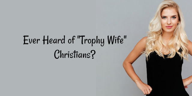 Trophy Wife Christians - when only the blessings matter