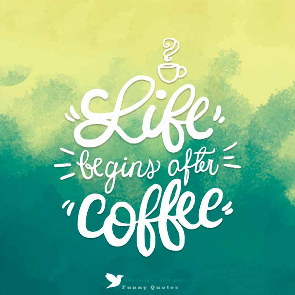 """Life Begins After Coffee"""