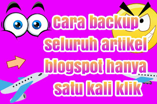 Cara backup seluruh artikel blogspot hanya satu kali klik