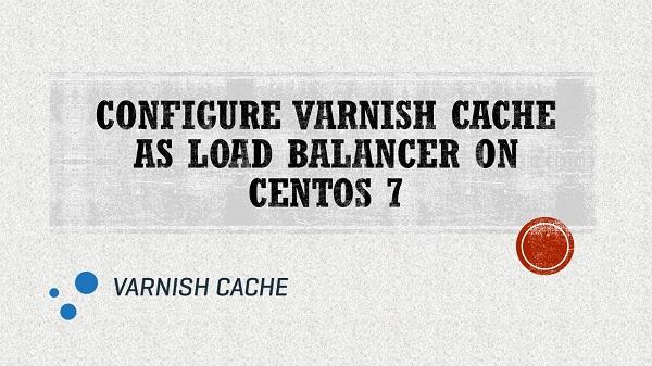 Configure Varnish Cache as Load Balancer on CentOS 7