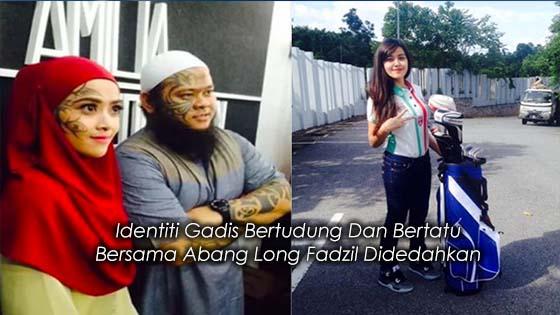 Siapa Sebenarnya Gadis Bertudung Dan Bertatu Bersama Abang Long Fadzil