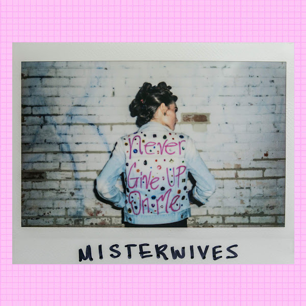 MisterWives - Never Give Up On Me - Single Cover