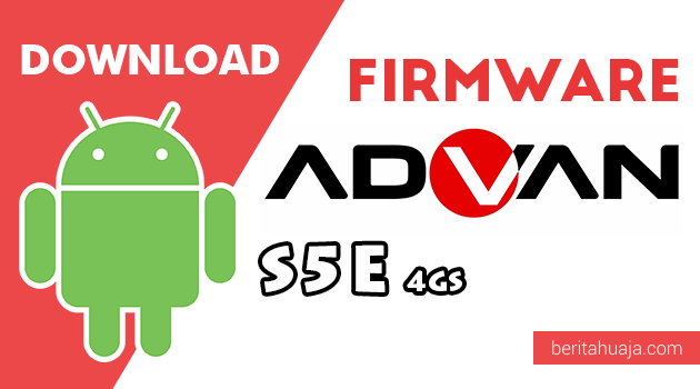 Download Firmware / Stock ROM Advan S5E 4GS All Version