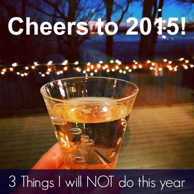 2015, 2015 blog post, new year, new year's, new year's resolution, goals for this year, setting goals for the new year, word of the year, confidence, 3 things I won't do this year, cheers to 2015