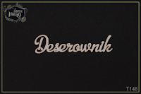 http://fabrykaweny.pl/pl/p/Tekturka-napis-Deserownik/233