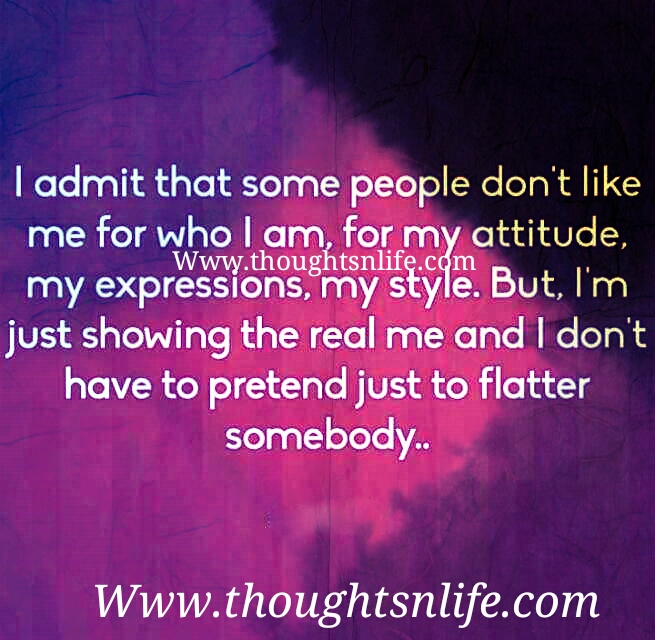 I Admit That Some People Dont Like Me For Who I Am