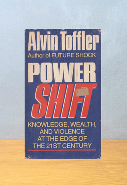 POWER SHIFT: KNOWLEDGE, WEALTH AND VIOLENCE AT THE EDGE OF THE 21ST CENTURY, Alvin Toffler