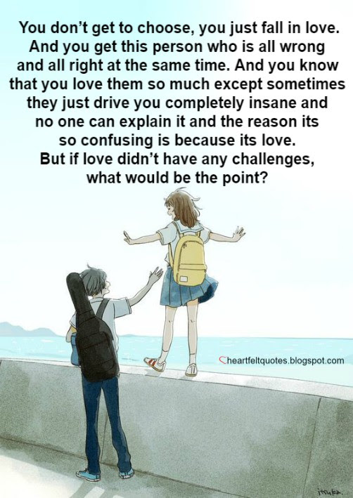 You don't get to choose, you just fall in love. | Heartfelt Love And Life Quotes