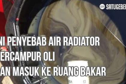 Ini  Penyebab dan Solusi Air Radiator Bercampur Oli serta Masuk ke Ruang Pembakaran