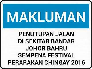 senarai Jalan Tutup Di JB Festival Perarakan Chingay 2016
