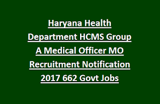 Haryana Health Department HCMS Group A Medical Officer MO Recruitment Notification 2017 662 Govt Jobs