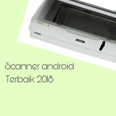 6 Aplikasi Scanner Android Terbaik 2018 Untuk Memindai Semua Dokumen