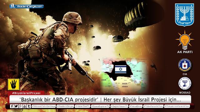 'Başkanlık bir ABD-CIA projesidir'  | Her şey Büyük İsrail Devleti Projesi için...