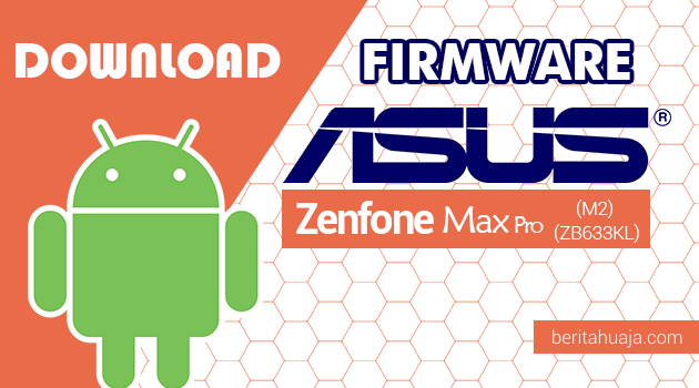 Download Firmware / Stock ROM Asus Zenfone Max Pro (M2) (ZB633KL) All Versions