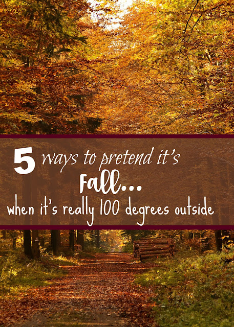 5 WAYS TO PRETEND IT'S FALL WHEN REALLY IT'S 100 DEGREES OUTSIDE