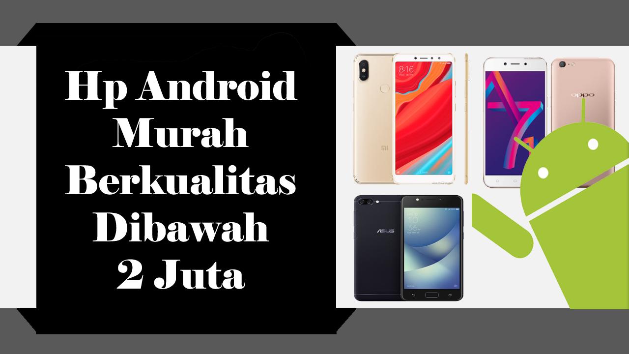 Daftar HP Android Murah Berkualitas Dibawah 2 Juta - Gawai