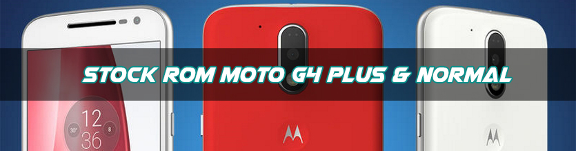 Stock Rom Motorola Moto G4 Plus & Normal