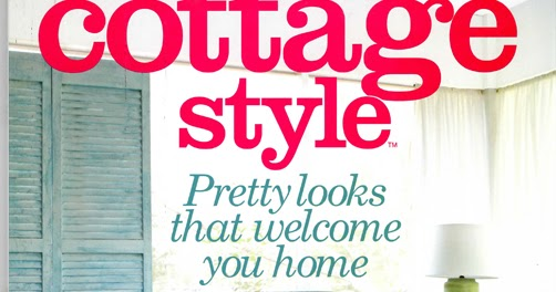 Cottage style magazine spring 2014 and the scoop on the for Spring cottage magazine