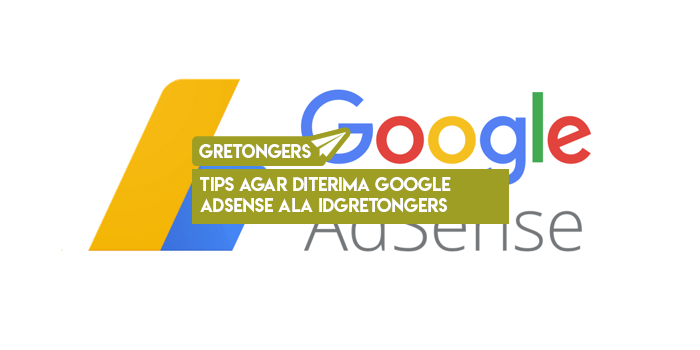 Tips Agar Diterima Google Adsense Ala IDGretongers