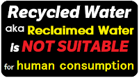 Recycled water is NOT SUITABLE for human consumption