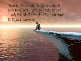night is the wonderful opportunity to take rest, to forgive, to smile,