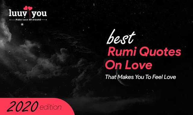 Best Rumi Quotes On Love That Makes You To Feel Love