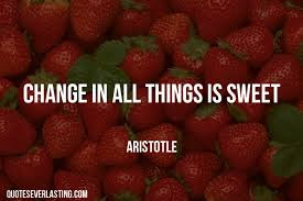 Famous Quotes About Life Changes: change in all things is sweet