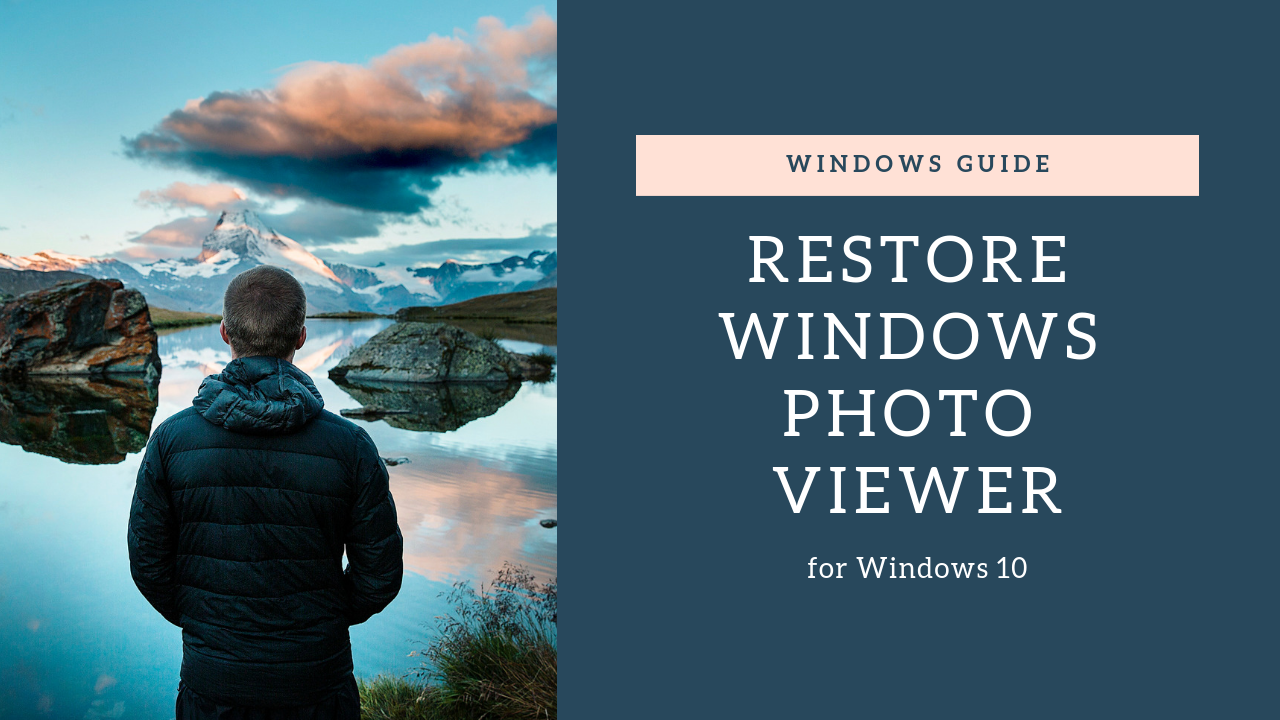 guide to restore Windows Photo Viewer in Windows 10