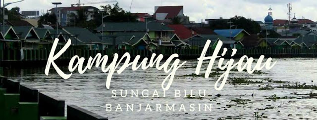 Kampung Hijau Sungai Bilu Banjarmasin - Bentuk Mulai Majunya Pola Pemukiman Masyarakat Tepian Sungai Martapura